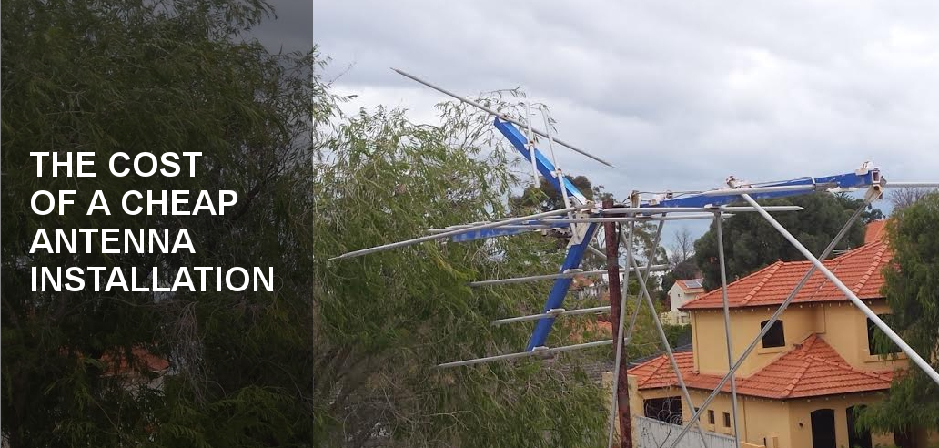 The Cost Of A Cheap Antenna Installation